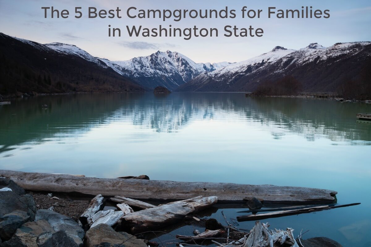 These campgrounds are the best campgrounds for kids in Washington state