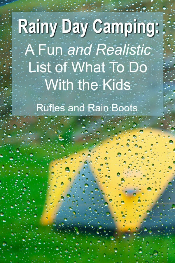 Learn how to go camping in the rain with kids without stress. These are realistic things to do in the rain. #camping #campingwithkids #rainydays #summer #childhood #rufflesandrainboots