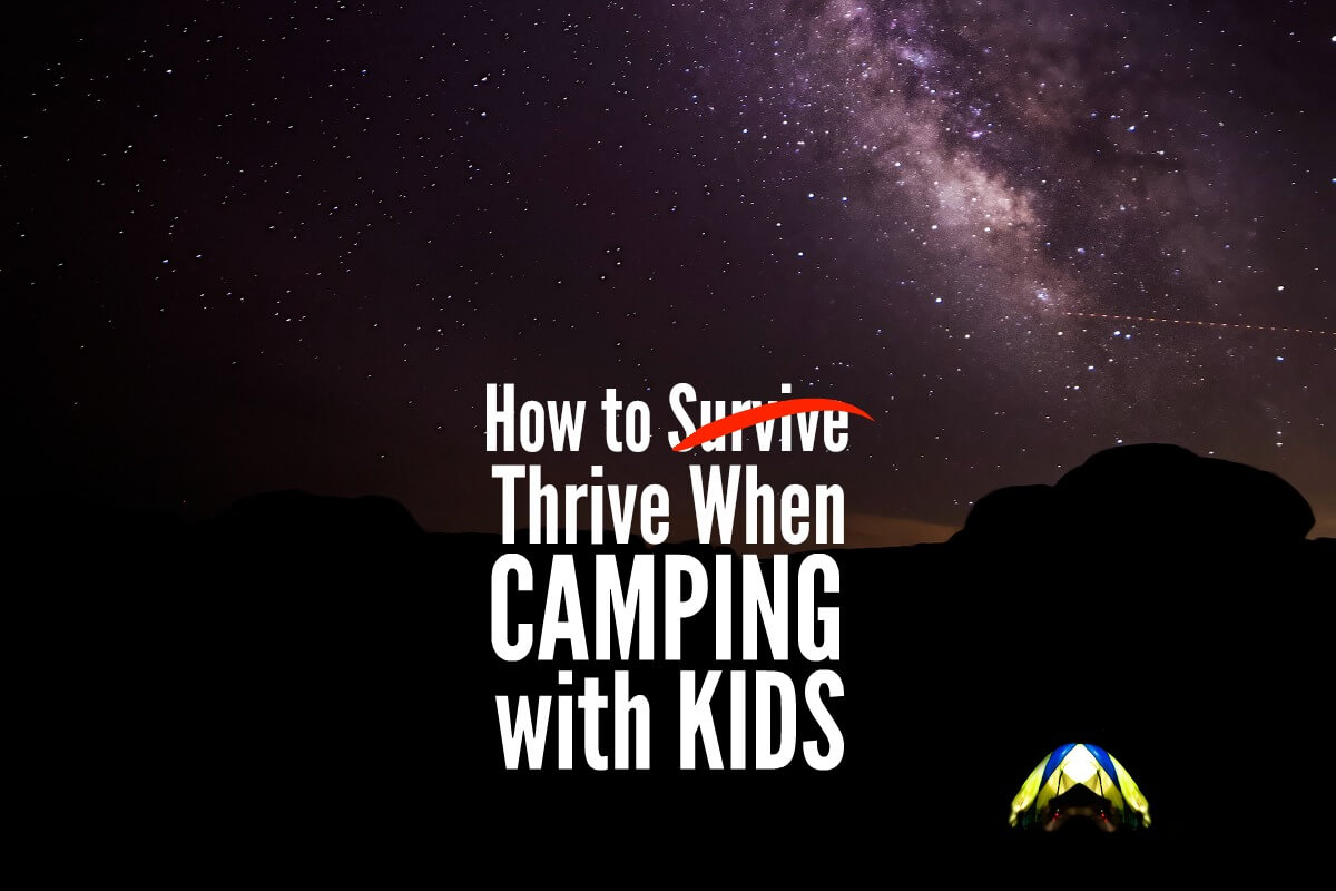 You can survive and thrive when camping with kids - here is how. From games to packing, tips to treats, we make camping with kids easy.