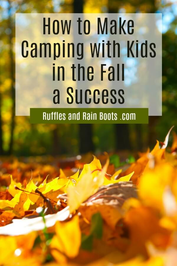 close up of red orange and yellow leaves with a forest background and text which reads how to make camping with kids in the fall a success