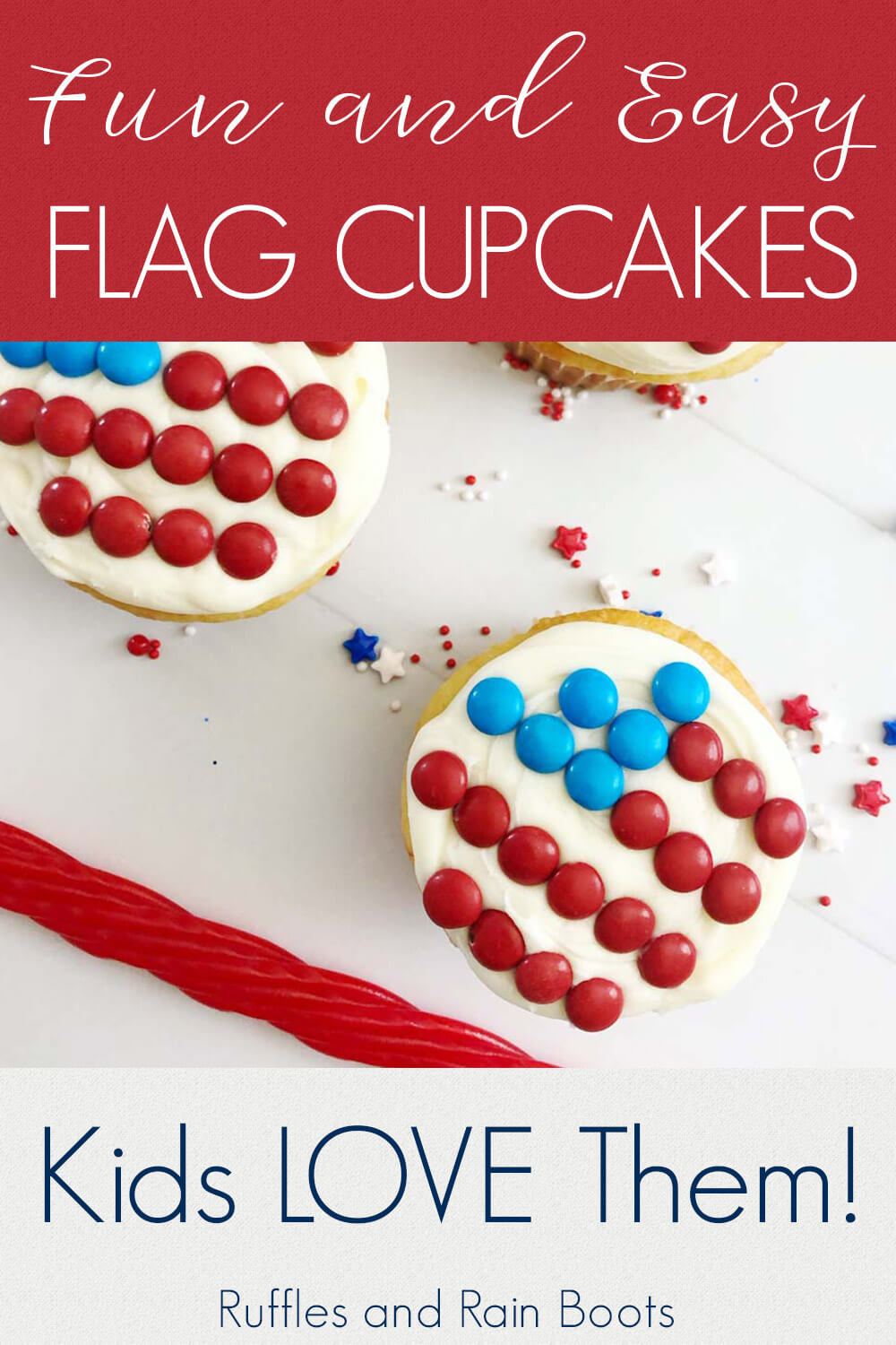 overhead view of 3 flag cupcakes, white cupcakes decorated with a flag made of candy, on a white background with text which reads fun and easy flag cupcakes and Kids LOVE them!