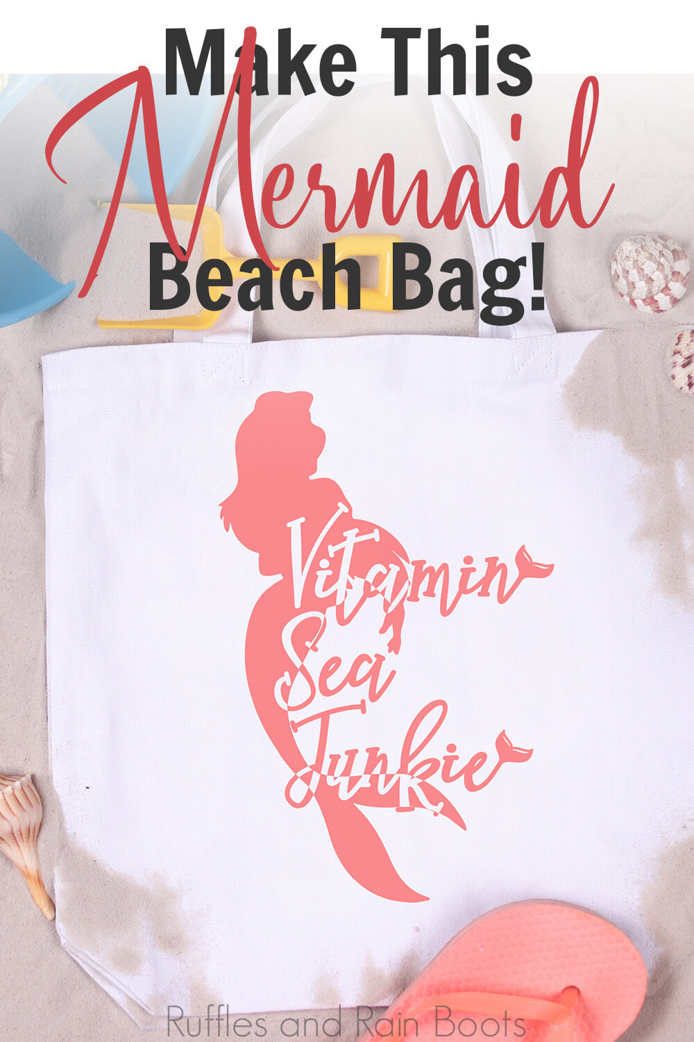Vitamin Sea Junkie mermaid files for the cricut on a beach bag on a background of sand surrounded by shells, flip flops and a kid's toy bucket and shovel with text which reads make this mermaid beach bag!