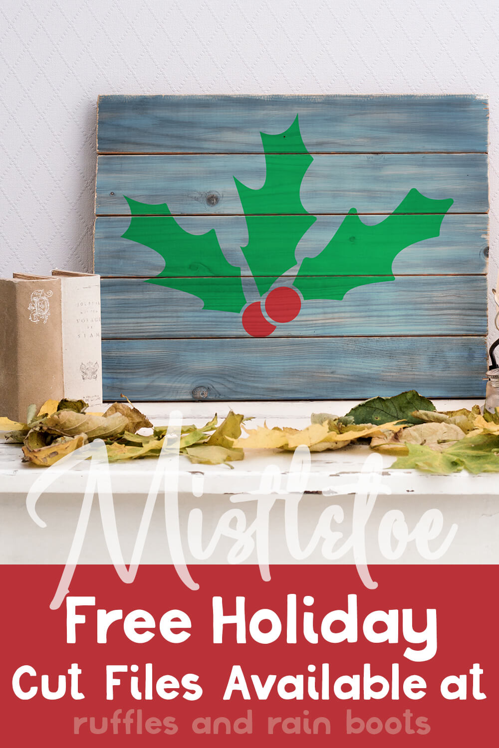 Free Holly cut file for silhouette on a Wood Sign on a mantle with text which reads mistletoe free holiday cut files available at ruffles and rain boots
