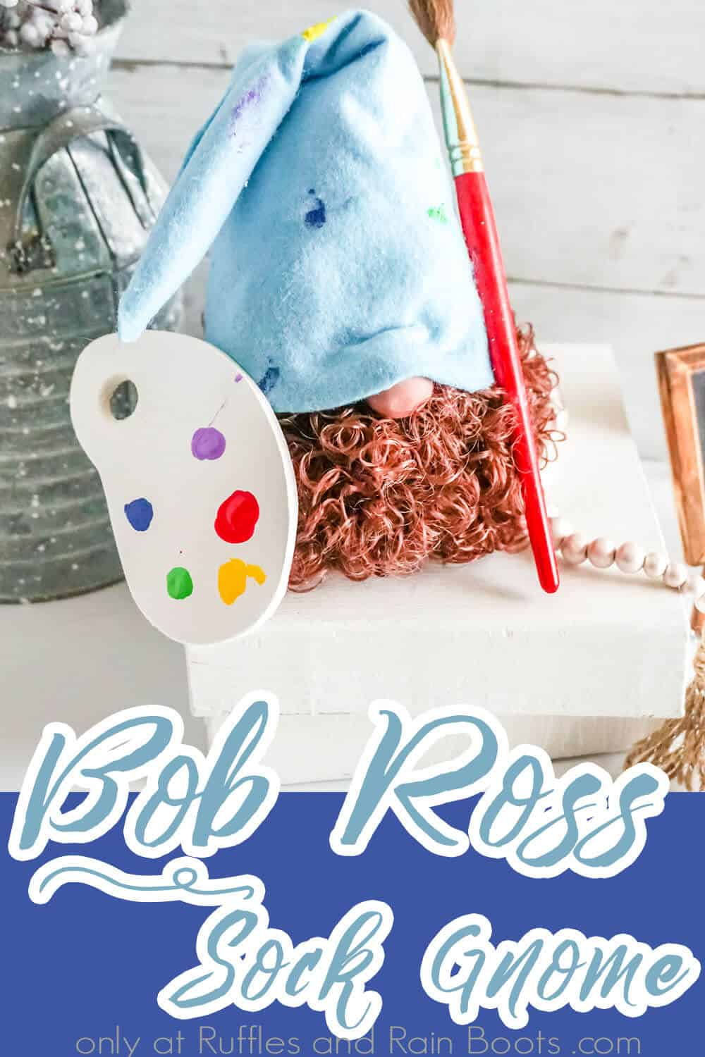 easy diy gnome from a sock with a painter's theme with text which reads bob ross sock gnome