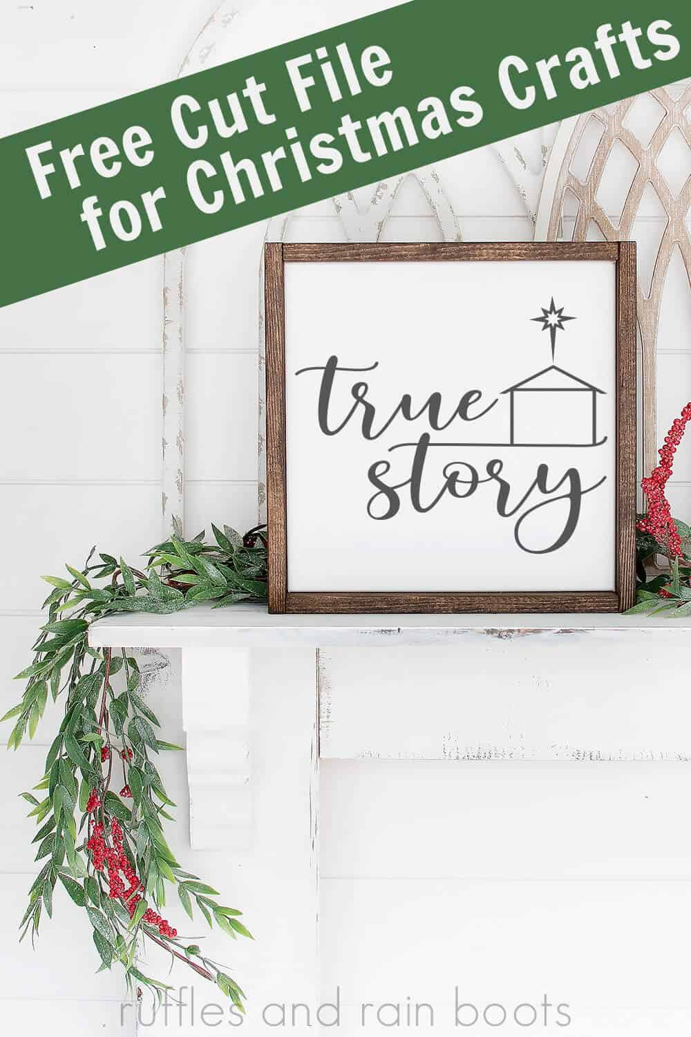 white frame with true story svg sitting on white wall and white fireplace mantle with greenery with text which reads free cut file for Christmas crafts