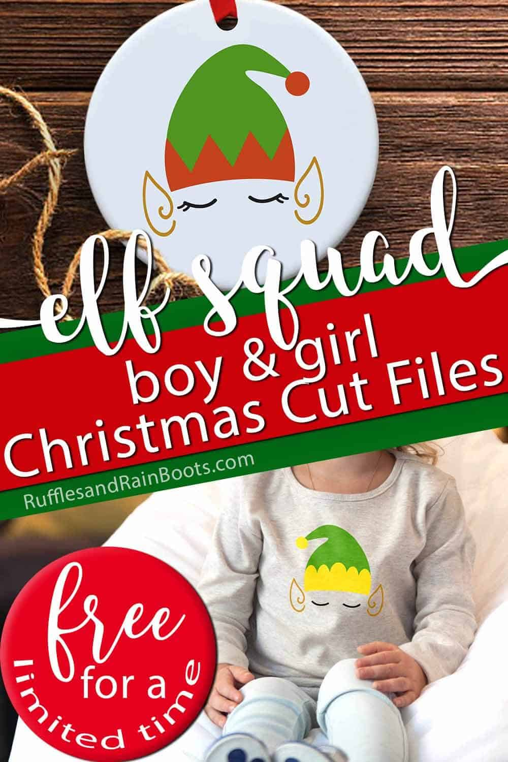 photo collage of free holiday cut file for Cricut or Silhouette with text which reads elf squad boy & girl christmas cut files free for a limited time