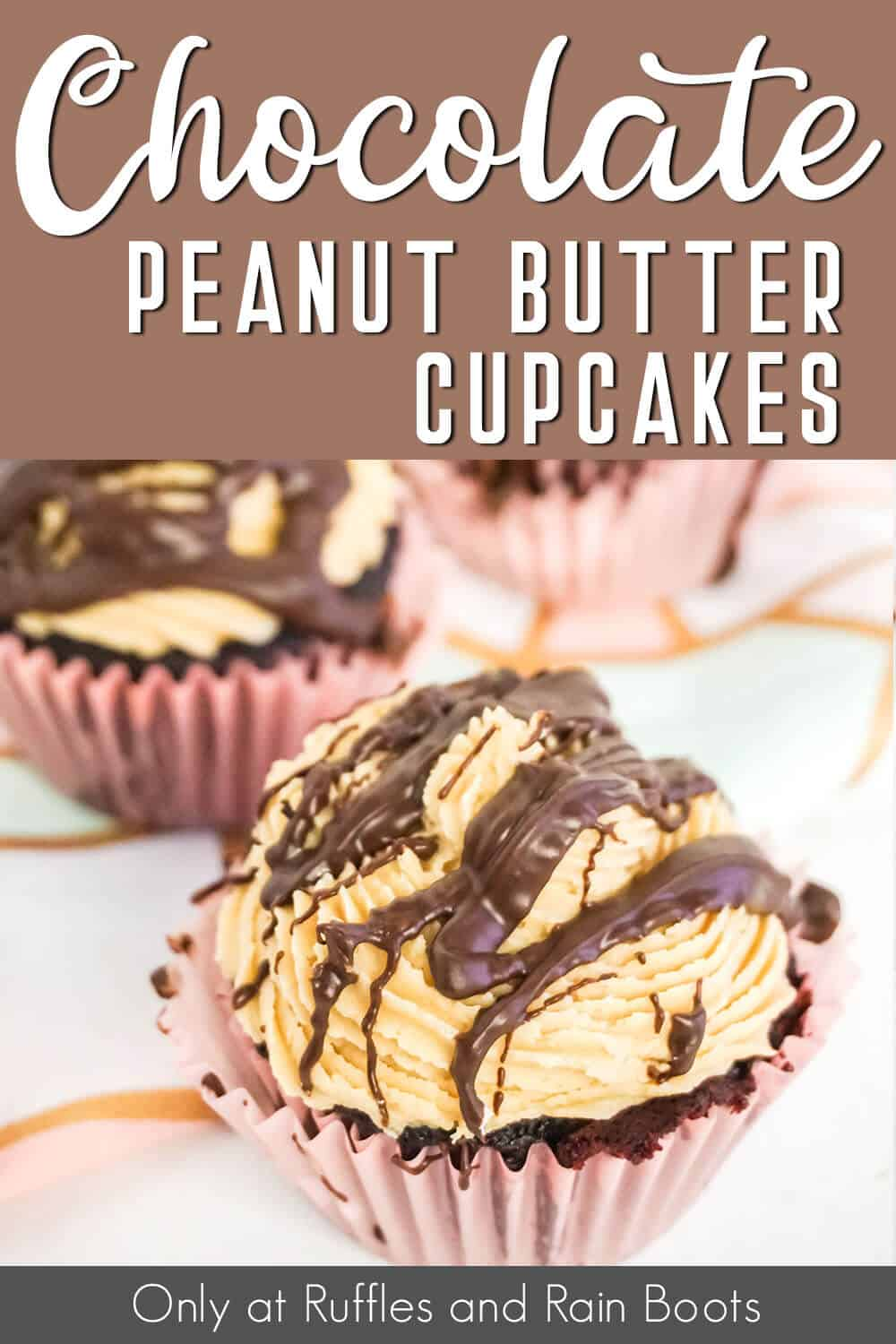 closeup of chocolate cupcakes with chocolate drizzle on peanut butter frosting with text which reads easy chocolate peanut butter cupcakes