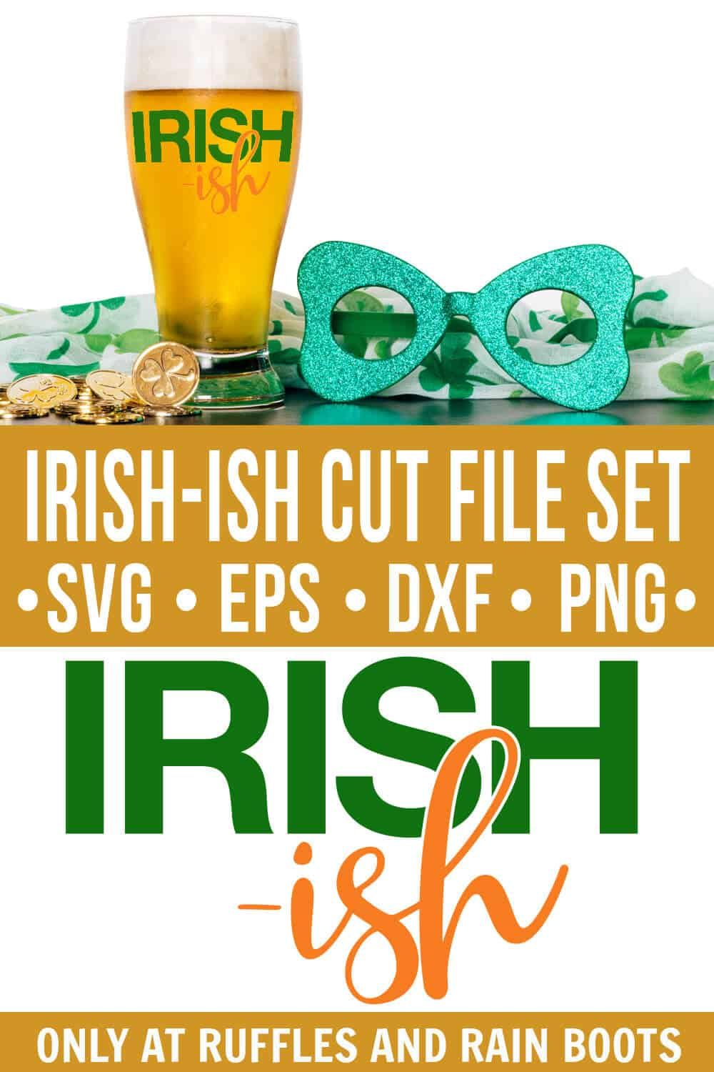Irish-Ish SVG on beer glass with St Patricks Day decorations on wood table and text which reads Irish cut file set