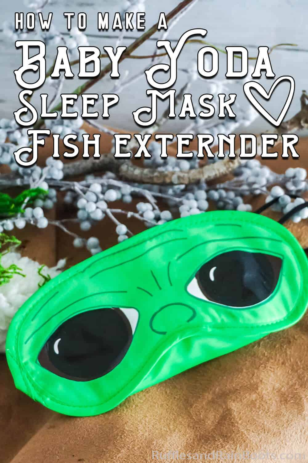 easy star wars craft idea with text which reads how to make a baby yoda sleep mask fish extender