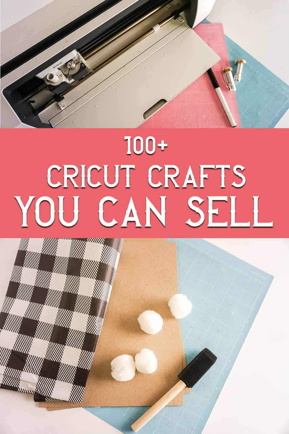 photo collage of cricut supplies and tools with text which reads 100+ cricut crafts you can sell