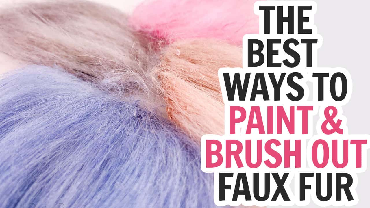 colorful collection of fur with text which reads the best ways to paint and brush out faux fur