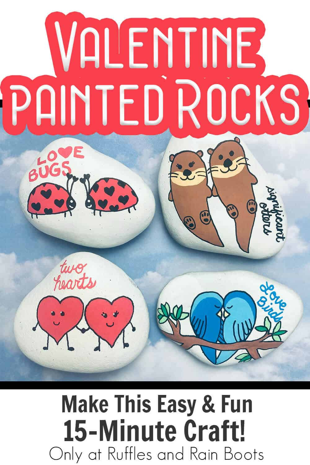 diy rock painting valentines with text which reads valentine painted rocks make this easy & fun 15-minute craft!