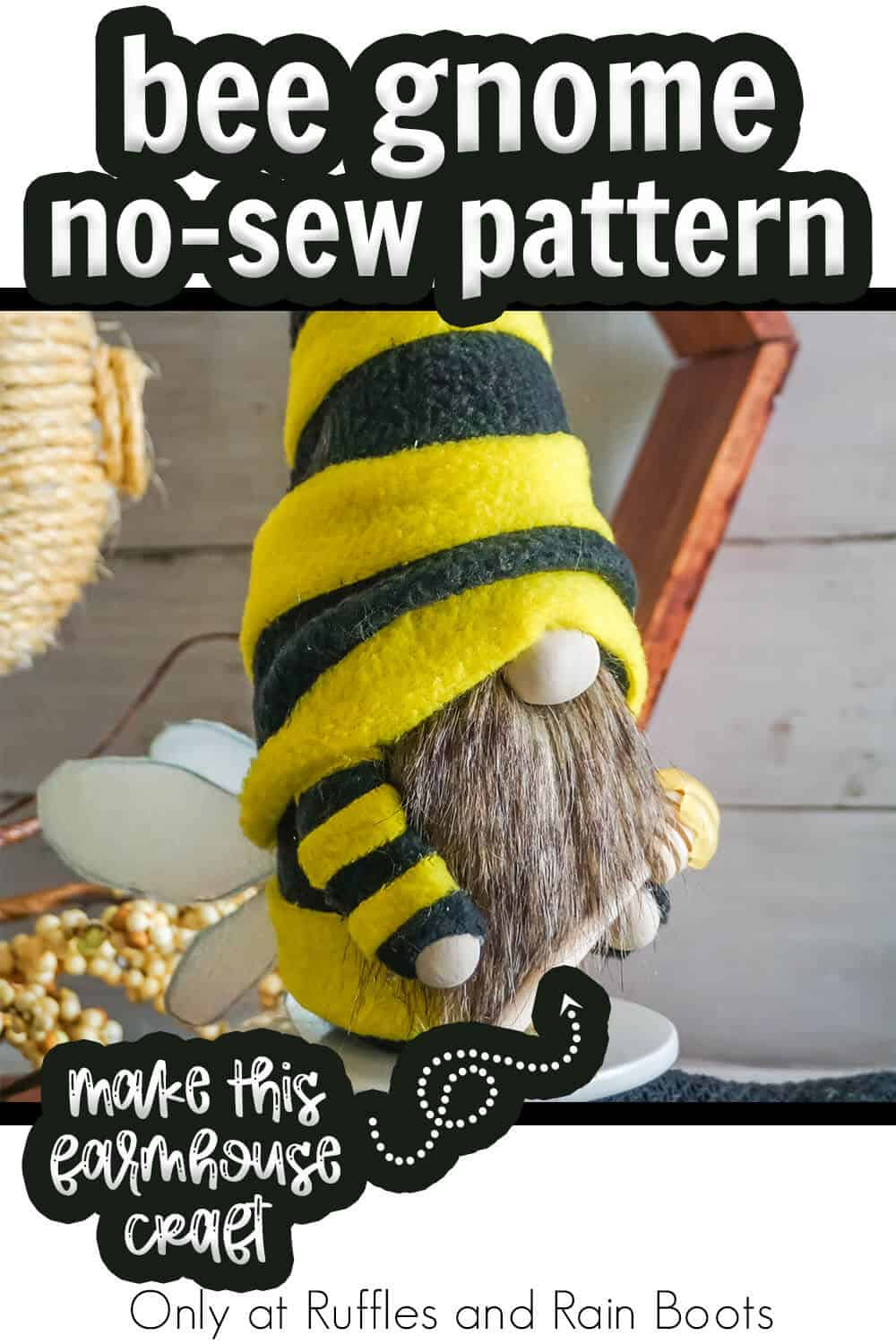 no-sew pattern to make a bee gnome with text which reads bee gnome no-sew pattern make this farmhouse craft