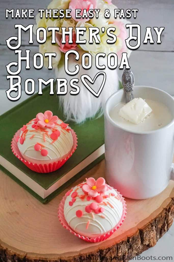 white chocolate hot cocoa bombs with sugar cookie marshmallows with text which reads make these easy & fast mother's day hot cocoa bombs
