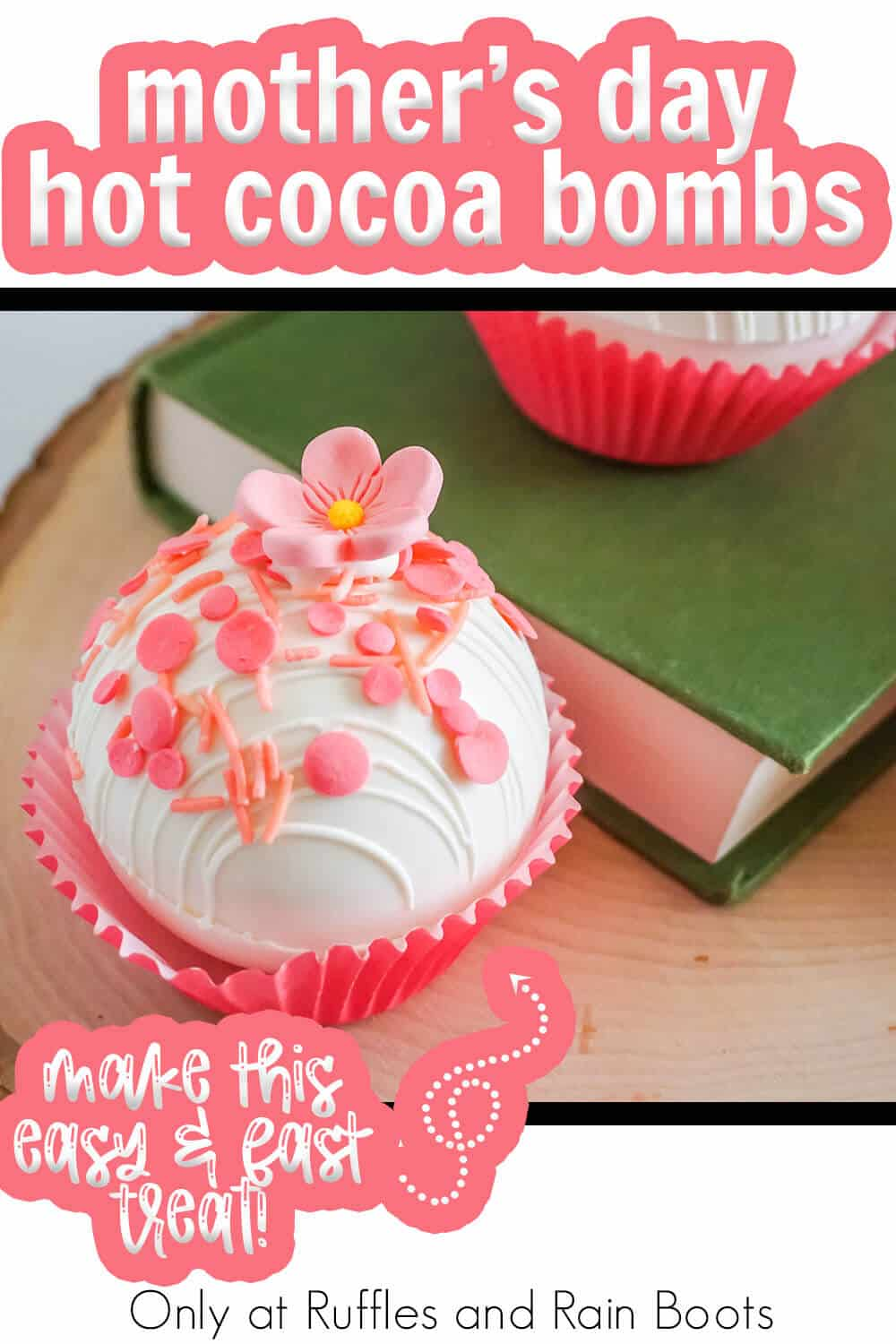 spring birthday hot cocoa bomb recipe with text which reads mother's day hot cocoa bombs make these easy & fast treats!