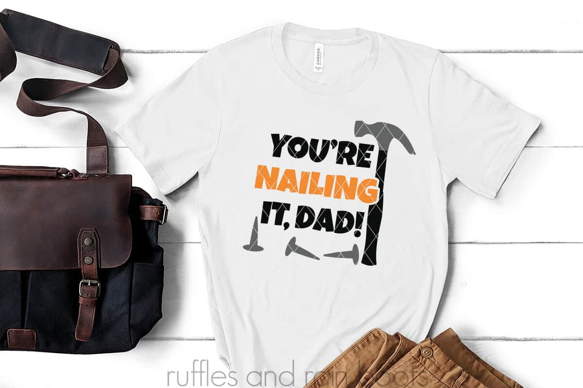 fathers day svg youre nailing it dad cut file on a white t-shirt