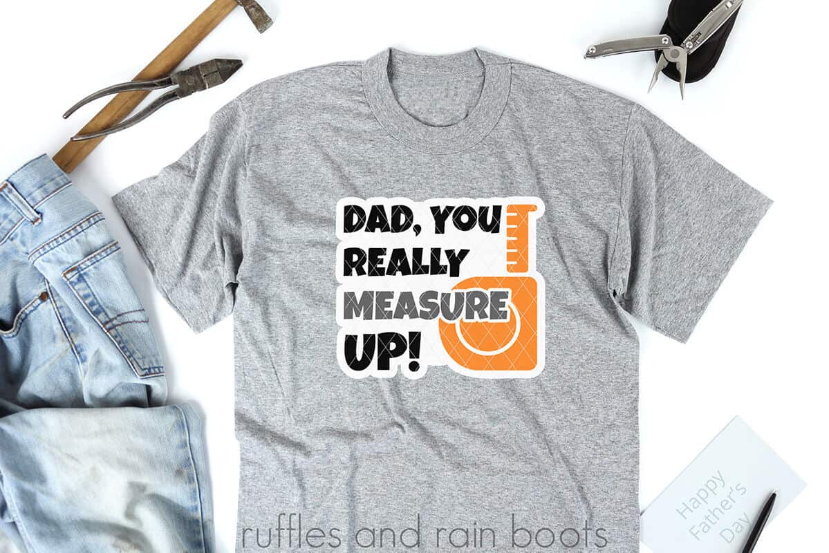 fathers day SVG dad you really measure up fathers day cut file on a grey t-shirt