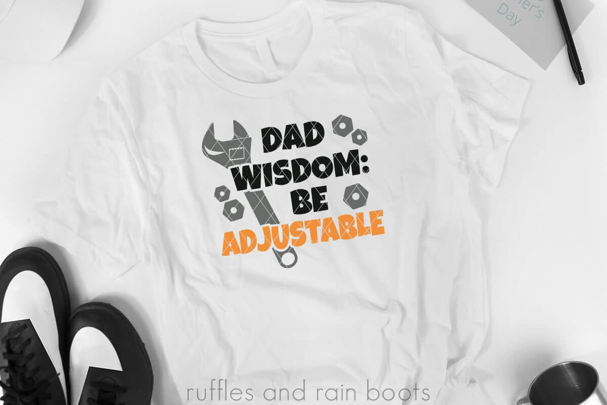 Fathers Day SVG Dad Wisdom Wrench Be Adjustable cut file set for fathers day on a white tshirt