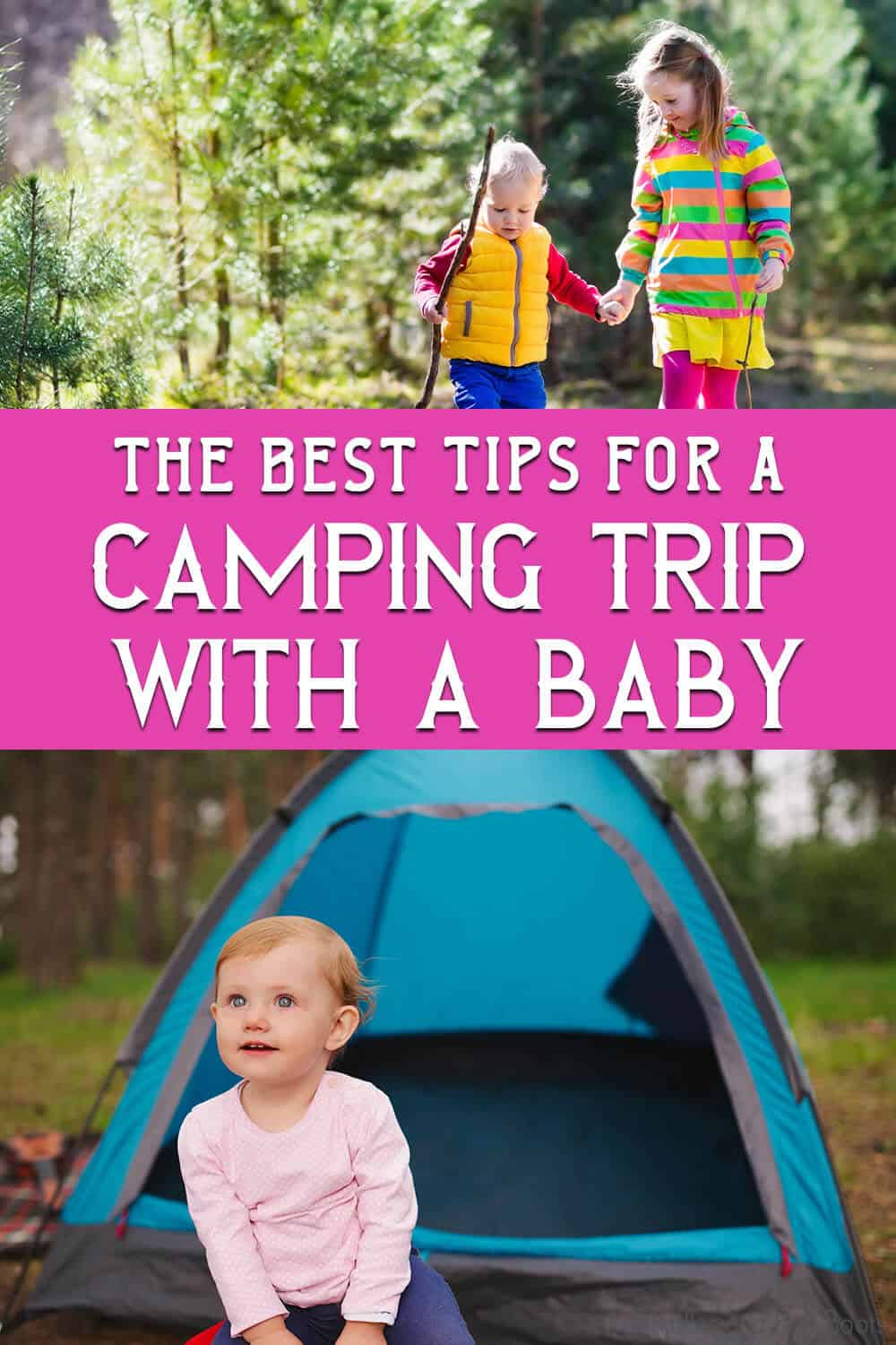 photo collage of baby camping trip safety tips with text which reads the best tips for a camping trip with a baby